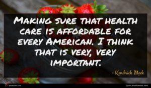 Kendrick Meek quote : Making sure that health ...