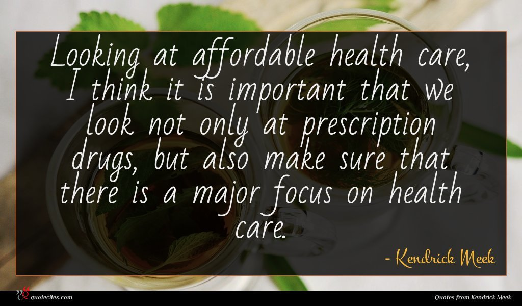 Looking at affordable health care, I think it is important that we look not only at prescription drugs, but also make sure that there is a major focus on health care.