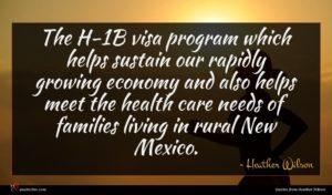 Heather Wilson quote : The H- B visa ...