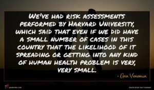 Ann Veneman quote : We've had risk assessments ...