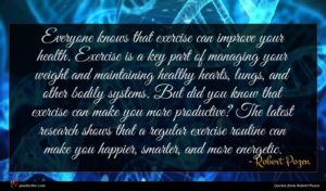Robert Pozen quote : Everyone knows that exercise ...