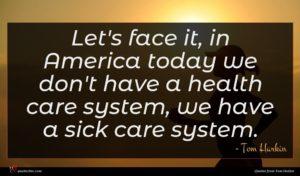 Tom Harkin quote : Let's face it in ...