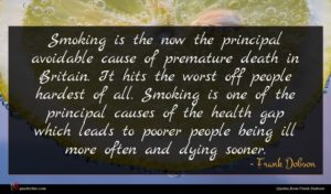 Frank Dobson quote : Smoking is the now ...