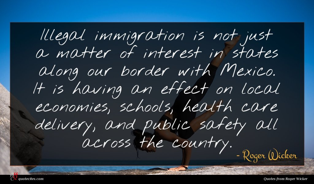 Illegal immigration is not just a matter of interest in states along our border with Mexico. It is having an effect on local economies, schools, health care delivery, and public safety all across the country.