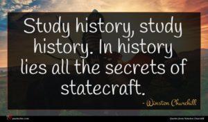 Winston Churchill quote : Study history study history ...