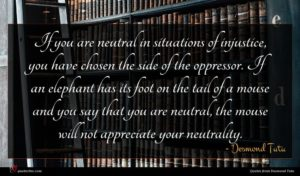 Desmond Tutu quote : If you are neutral ...