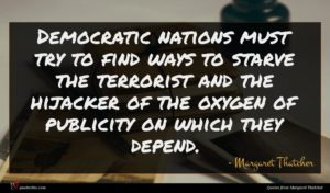 Margaret Thatcher quote : Democratic nations must try ...