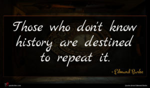 Edmund Burke quote : Those who don't know ...