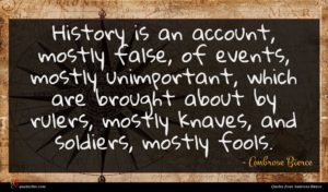 Ambrose Bierce quote : History is an account ...