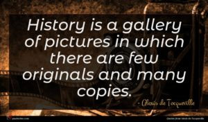 Alexis de Tocqueville quote : History is a gallery ...