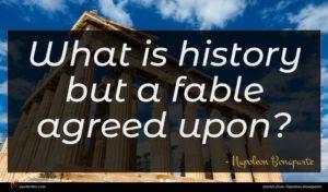 Napoleon Bonaparte quote : What is history but ...