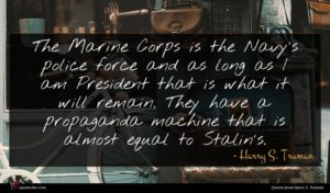 Harry S. Truman quote : The Marine Corps is ...