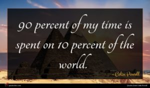 Colin Powell quote : percent of my time ...