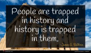 James A. Baldwin quote : People are trapped in ...