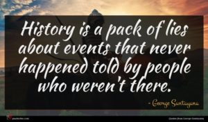George Santayana quote : History is a pack ...