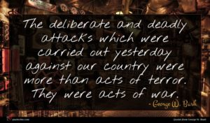 George W. Bush quote : The deliberate and deadly ...