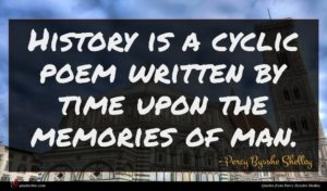 Percy Bysshe Shelley quote : History is a cyclic ...