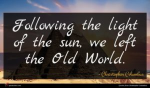 Christopher Columbus quote : Following the light of ...