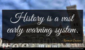 Norman Cousins quote : History is a vast ...