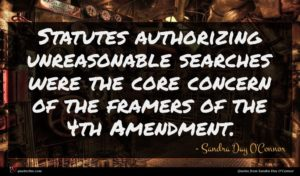 Sandra Day O'Connor quote : Statutes authorizing unreasonable searches ...