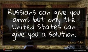 Anwar Sadat quote : Russians can give you ...