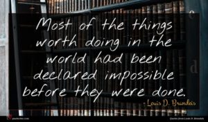 Louis D. Brandeis quote : Most of the things ...