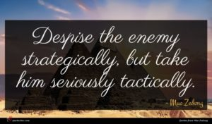 Mao Zedong quote : Despise the enemy strategically ...