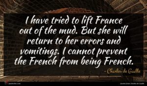 Charles de Gaulle quote : I have tried to ...