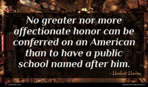 Herbert Hoover quote : No greater nor more ...