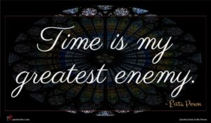 Evita Peron quote : Time is my greatest ...