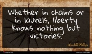 Wendell Phillips quote : Whether in chains or ...