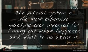 Irving Kaufman quote : The judicial system is ...