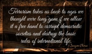 Jacques Chirac quote : Terrorism takes us back ...