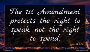 Byron White quote : The st Amendment protects ...