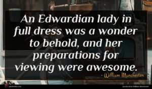 William Manchester quote : An Edwardian lady in ...