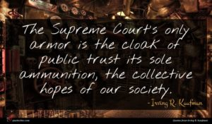 Irving R. Kaufman quote : The Supreme Court's only ...