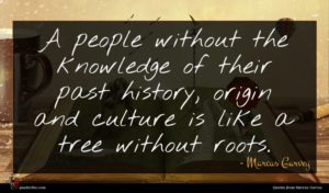 Marcus Garvey quote : A people without the ...