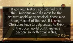 C. S. Lewis quote : If you read history ...
