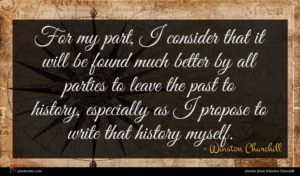 Winston Churchill quote : For my part I ...