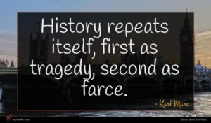 Karl Marx quote : History repeats itself first ...