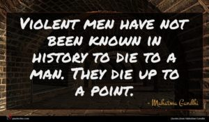 Mahatma Gandhi quote : Violent men have not ...