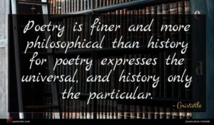 Aristotle quote : Poetry is finer and ...