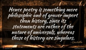 Aristotle quote : Hence poetry is something ...