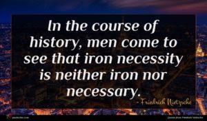 Friedrich Nietzsche quote : In the course of ...