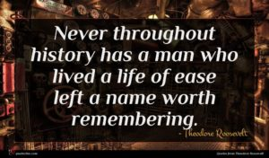 Theodore Roosevelt quote : Never throughout history has ...