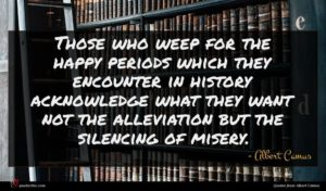 Albert Camus quote : Those who weep for ...