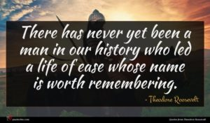 Theodore Roosevelt quote : There has never yet ...