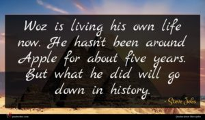 Steve Jobs quote : Woz is living his ...