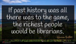 Warren Buffett quote : If past history was ...