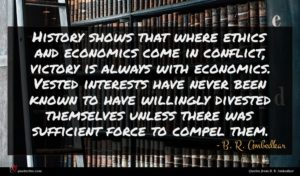 B. R. Ambedkar quote : History shows that where ...